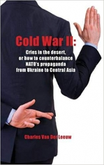 Cold War II: Cries in the Desert or how to counterbalance NATO's propaganda  from Ukraine to Central Asia. Charles Van Der Leeuw , 9781910886076