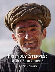 Friendly steppes: a silk road journey. Nick Rowan, 9780955754944