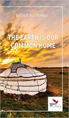 The earth is our common home. Bakhyt Rustemov, 9781910886878