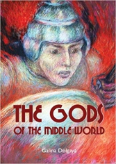 The gods of the middle world. Galina Dolgaya , 97809574807971